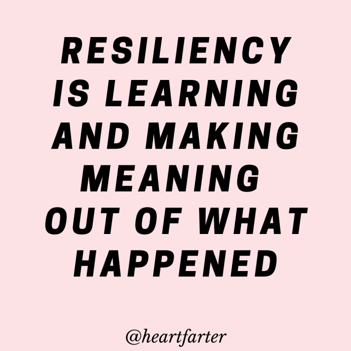 Resiliency is learning and making meaning from what happened